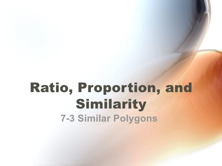 Ratio, Proportion, and Similarity 7-3 Similar Polygons