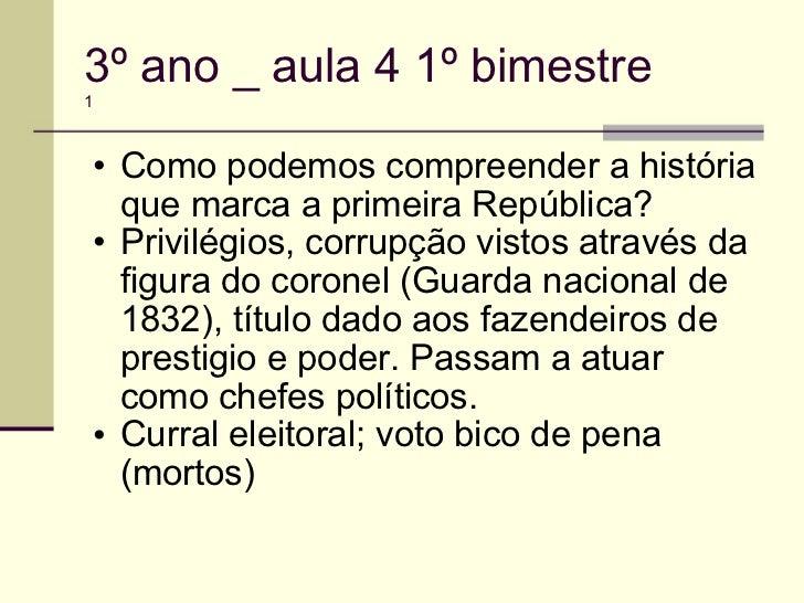 3º ano _ aula 4 1º bimestre 1 <ul><ul><li>Como podemos compreender a história que marca a primeira República? </li></ul></...