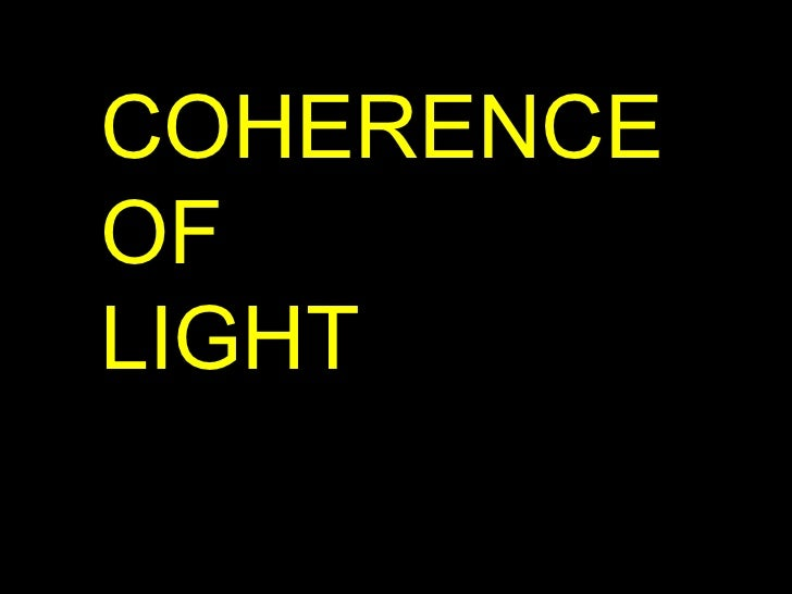 COHERENCE OF  LIGHT