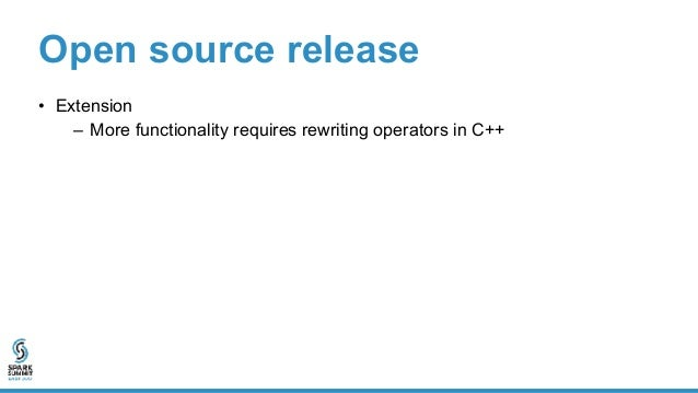 Open source release • Extension – More functionality requires rewriting operators in C++ – No UDF support yet – Possible s...