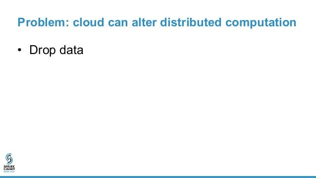 Example: drop data Spark Driver Opaque Catalyst Server Database Scheduler 1 2 3 Client query = SELECT sum(*) FROM table