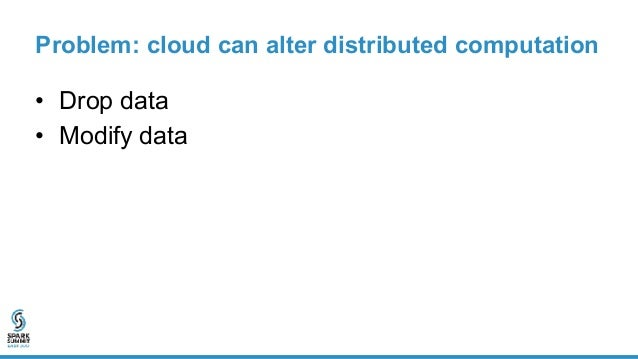 Example: drop data Spark Driver Opaque Catalyst Server Database Scheduler 10 13 4 Client query = SELECT sum(*) FROM table