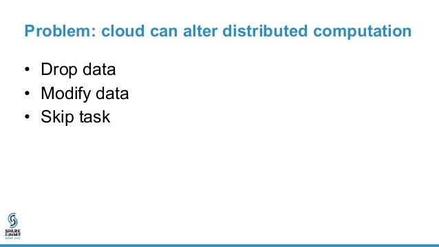 Example: drop data Spark Driver Opaque Catalyst Server Database Scheduler 10 13 Client query = SELECT sum(*) FROM table