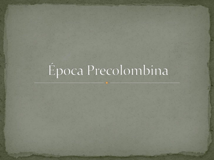 """ Precolombino es un término que significa """"antes de  Colón"""". América precolombina, Era  precolombina y Culturas Precolomb..."""