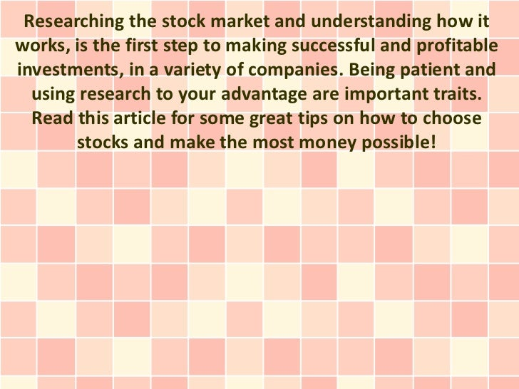 Researching the stock market and understanding how itworks, is the first step to making successful and profitableinvestmen...