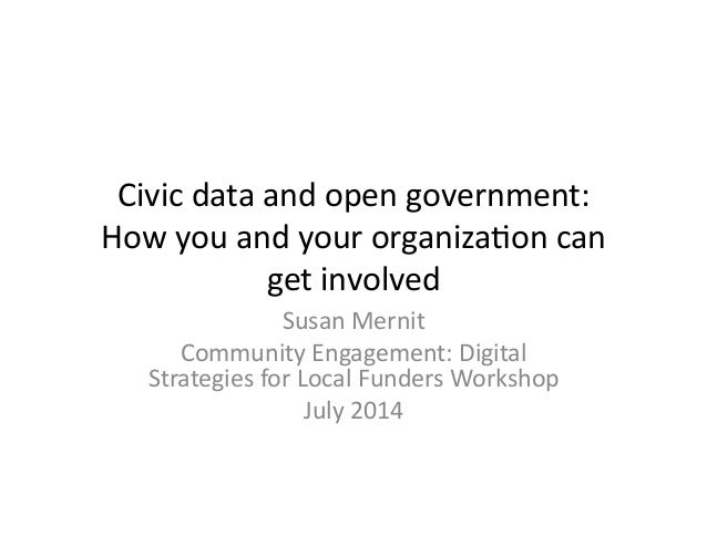 Civic	   data	   and	   open	   government:	    How	   you	   and	   your	   organiza6on	   can	    get	   involved	    Su...