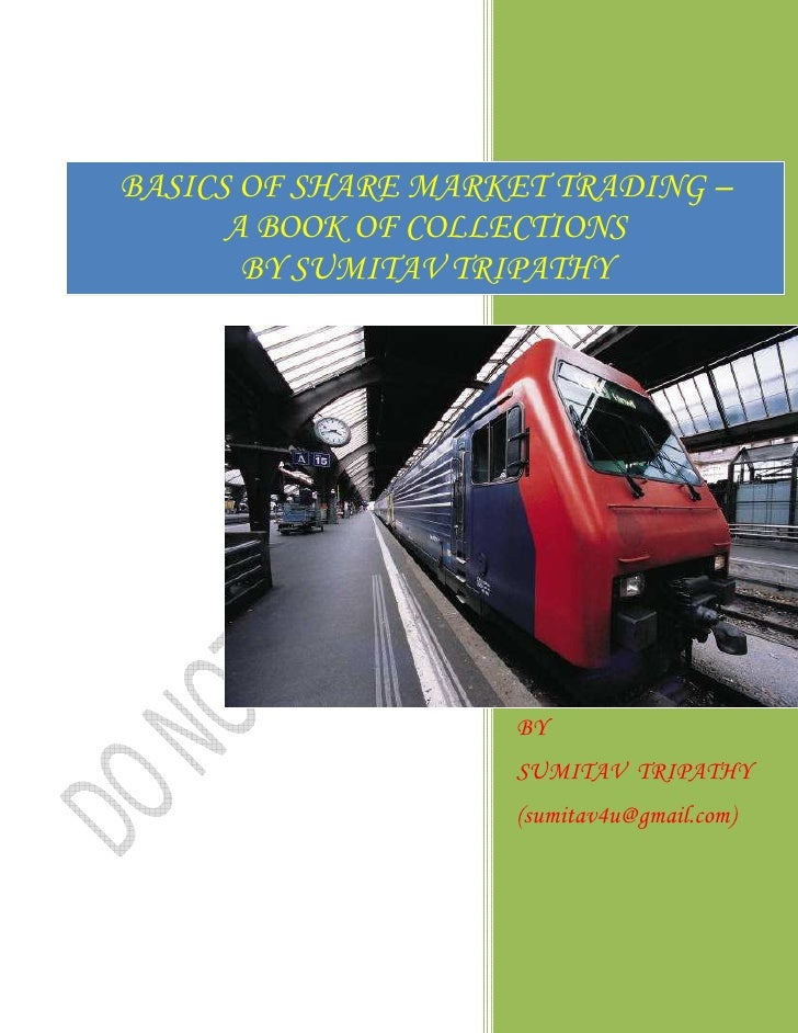 BASICS OF SHARE MARKET TRADING –       A BOOK OF COLLECTIONS        BY SUMITAV TRIPATHY                         BY        ...