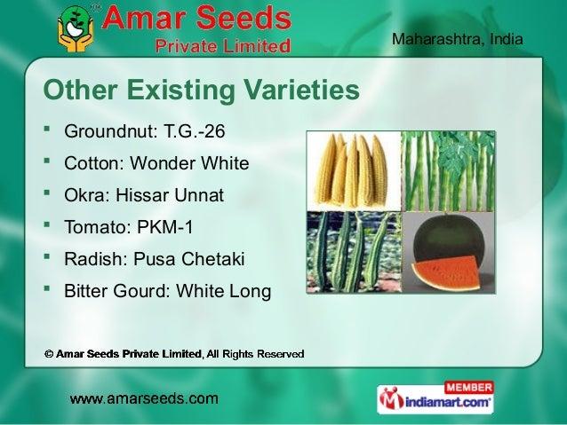 Maharashtra, IndiaOther Existing Varieties Groundnut: T.G.-26 Cotton: Wonder White Okra: Hissar Unnat Tomato: PKM-1 R...