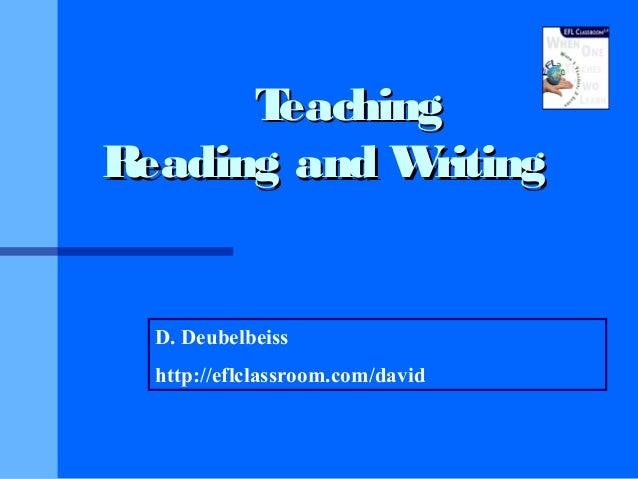 TeachingTeaching Reading and WritingReading and Writing D. Deubelbeiss http://eflclassroom.com/david