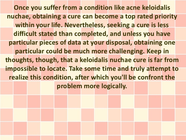 Once you suffer from a condition like acne keloidalis nuchae, obtaining a cure can become a top rated priority    within y...