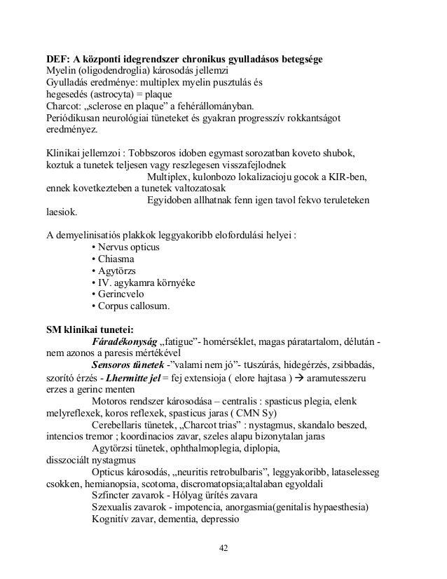 DEF: A központi idegrendszer chronikus gyulladásos betegségeMyelin (oligodendroglia) károsodás jellemziGyulladás eredménye...