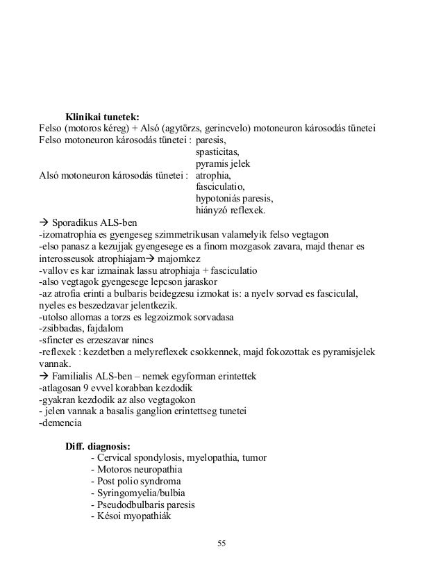 Klinikai tunetek:Felso (motoros kéreg) + Alsó (agytörzs, gerincvelo) motoneuron károsodás tüneteiFelso motoneuron károsodá...