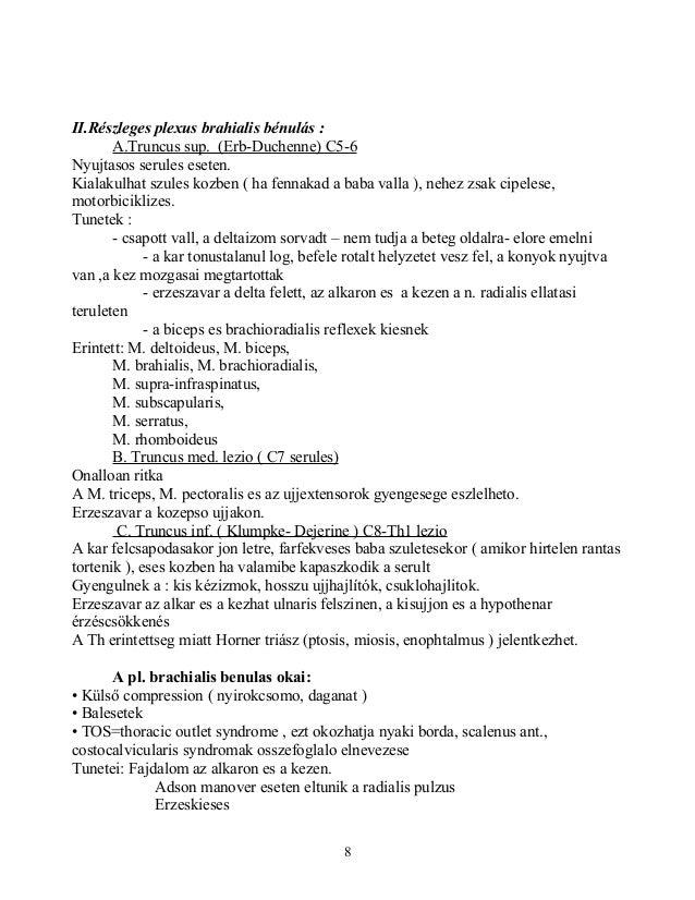 II.Részleges plexus brahialis bénulás :A.Truncus sup. (Erb-Duchenne) C5-6Nyujtasos serules eseten.Kialakulhat szules kozbe...