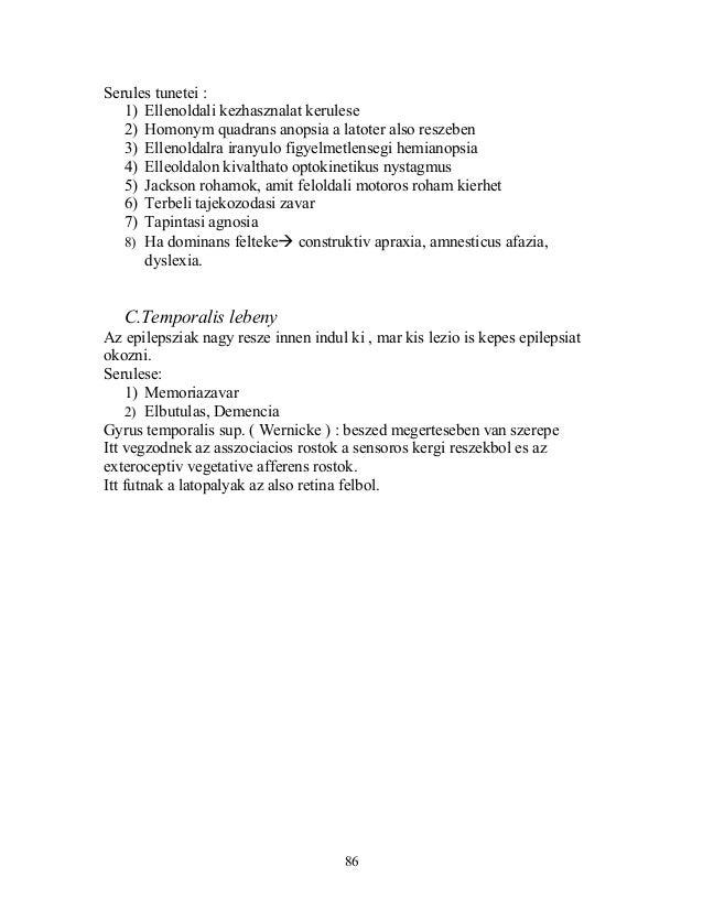 Serules tunetei :1) Ellenoldali kezhasznalat kerulese2) Homonym quadrans anopsia a latoter also reszeben3) Ellenoldalra ir...