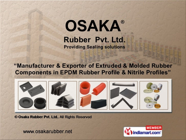 """ Manufacturer & Exporter of Extruded & Molded Rubber Components in EPDM Rubber Profile & Nitrile Profiles"" OSAKA ® Rubber..."