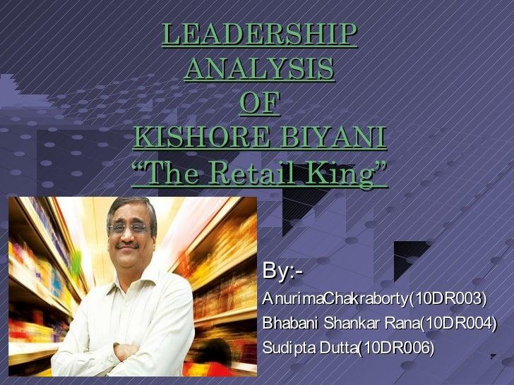 "LEADERSHIP   ANALYSIS      OFKISHORE BIYANI""The Retail King""        By:-        AnurimaChakraborty(10DR003)        Bhabani..."