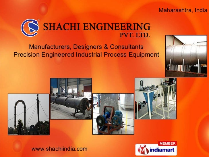 Maharashtra, India Manufacturers, Designers & Consultants  Precision Engineered Industrial Process Equipment