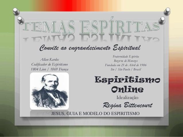 Allan KardecCodificador do Espiritismo1804 Lion / 1869 FrançaConvite ao engrandecimento EspiritualFraternidade EspíritaBez...