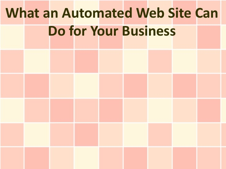 What an Automated Web Site Can      Do for Your Business