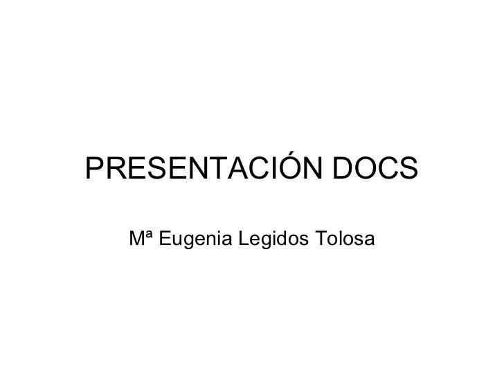 PRESENTACIÓN DOCS Mª Eugenia Legidos Tolosa