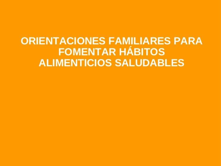 ORIENTACIONES FAMILIARES PARA FOMENTAR HÁBITOS ALIMENTICIOS SALUDABLES