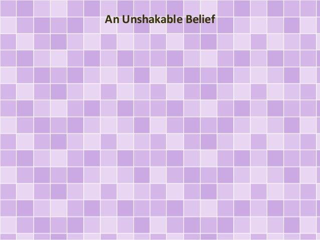 An Unshakable Belief