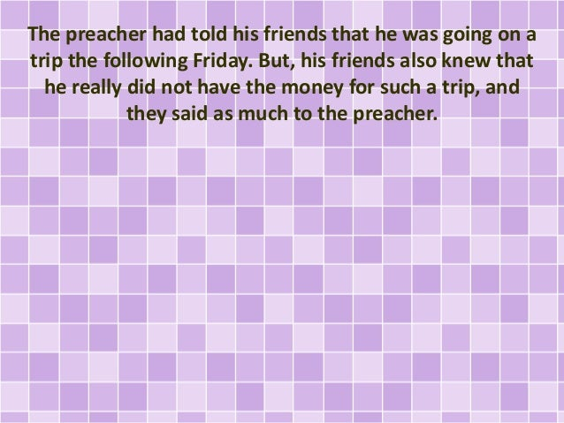 The preacher had told his friends that he was going on a trip the following Friday. But, his friends also knew that he rea...