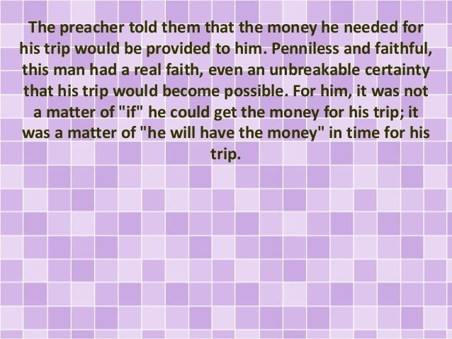 The preacher told them that the money he needed for his trip would be provided to him. Penniless and faithful, this man ha...