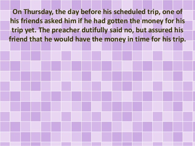 On Thursday, the day before his scheduled trip, one of his friends asked him if he had gotten the money for his trip yet. ...