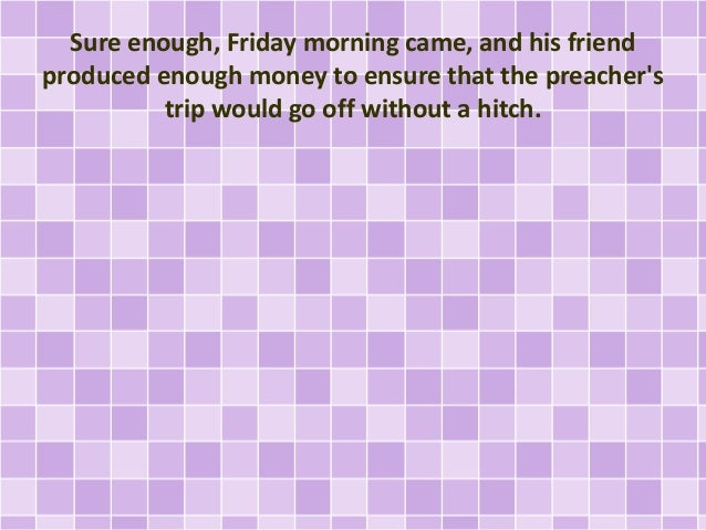 Sure enough, Friday morning came, and his friend produced enough money to ensure that the preacher's trip would go off wit...