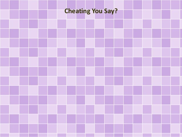 Cheating You Say?