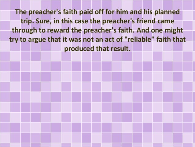 The preacher's faith paid off for him and his planned trip. Sure, in this case the preacher's friend came through to rewar...