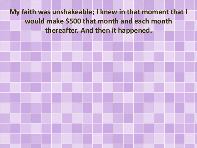 My faith was unshakeable; I knew in that moment that I would make $500 that month and each month thereafter. And then it h...