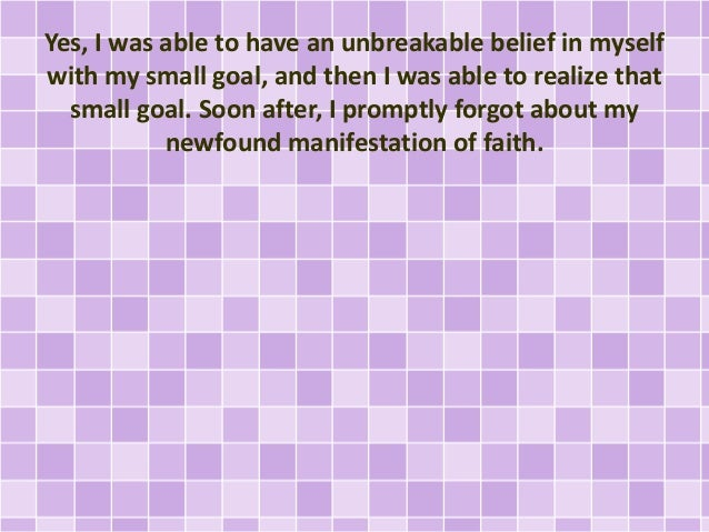 Yes, I was able to have an unbreakable belief in myself with my small goal, and then I was able to realize that small goal...