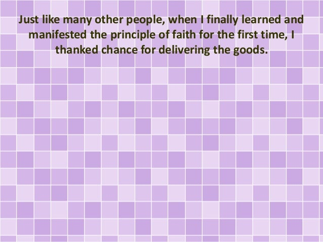 Just like many other people, when I finally learned and manifested the principle of faith for the first time, I thanked ch...
