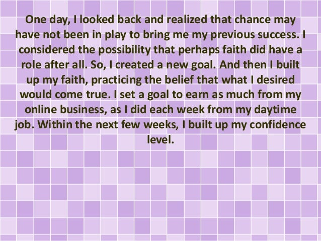One day, I looked back and realized that chance may have not been in play to bring me my previous success. I considered th...