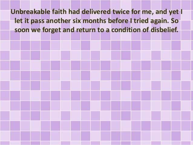 Unbreakable faith had delivered twice for me, and yet I let it pass another six months before I tried again. So soon we fo...