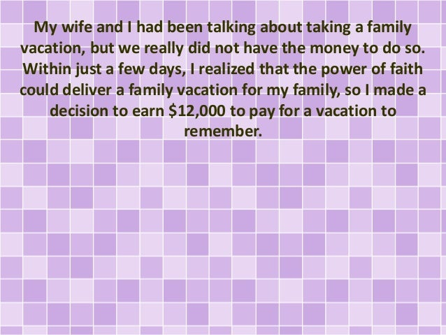 My wife and I had been talking about taking a family vacation, but we really did not have the money to do so. Within just ...