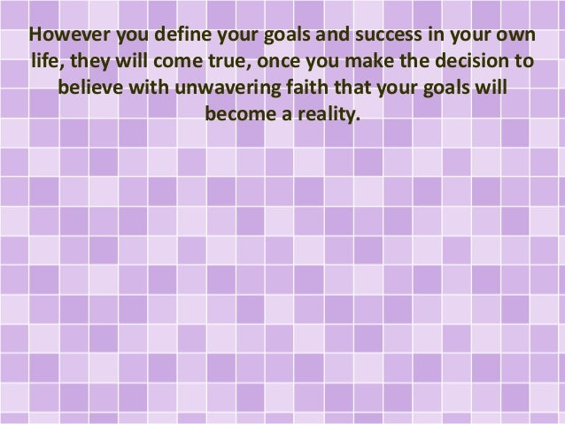 However you define your goals and success in your own life, they will come true, once you make the decision to believe wit...
