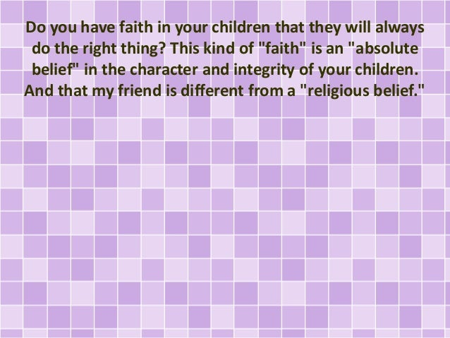 """Do you have faith in your children that they will always do the right thing? This kind of """"faith"""" is an """"absolute belief"""" ..."""