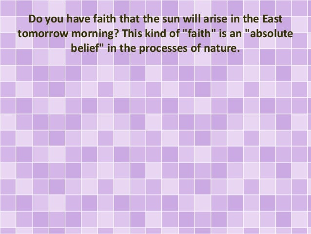 """Do you have faith that the sun will arise in the East tomorrow morning? This kind of """"faith"""" is an """"absolute belief"""" in th..."""