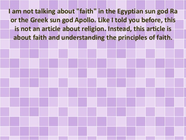 """I am not talking about """"faith"""" in the Egyptian sun god Ra or the Greek sun god Apollo. Like I told you before, this is not..."""