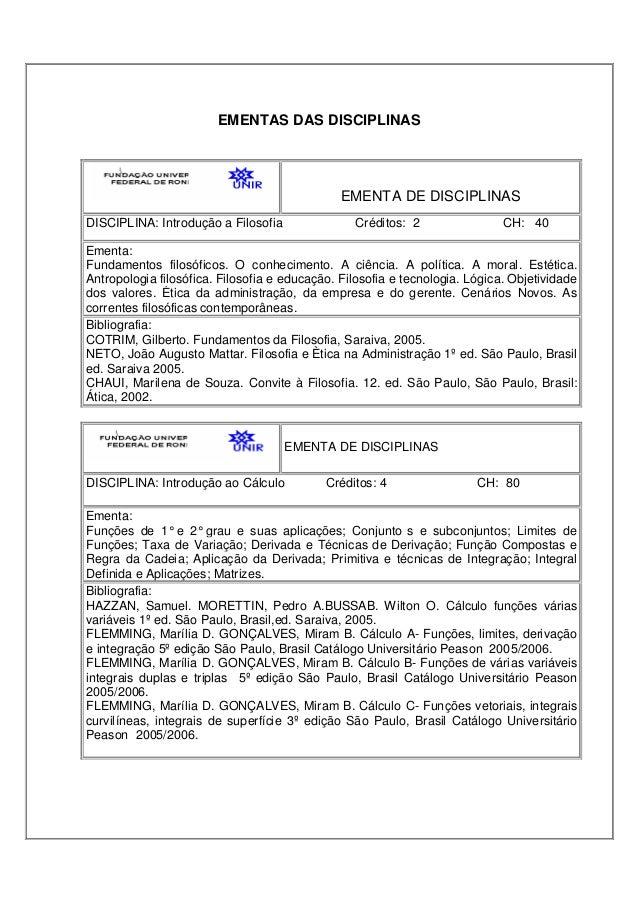 EMENTAS DAS DISCIPLINAS EMENTA DE DISCIPLINAS DISCIPLINA: Introdução a Filosofia Créditos: 2 CH: 40 Ementa: Fundamentos fi...