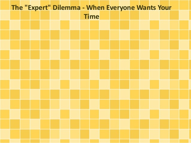 """The """"Expert"""" Dilemma - When Everyone Wants Your Time"""