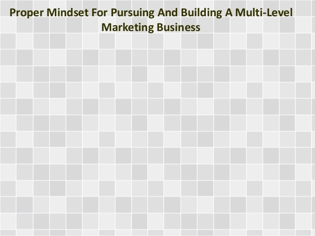 Proper Mindset For Pursuing And Building A Multi-Level  Marketing Business