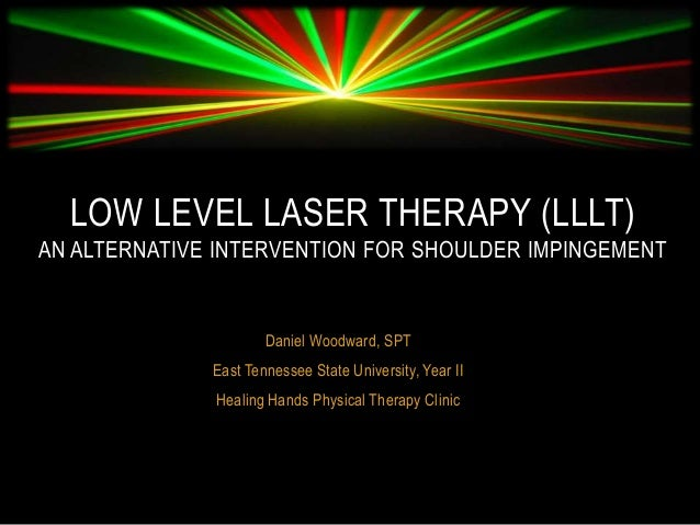 Low Level Laser Therapy (LLLT). Daniel Woodward SPT East Tennessee State University Year II Healing Hands Physical Therapy Clinic ...  sc 1 st  SlideShare & Low Level Laser Therapy (LLLT)