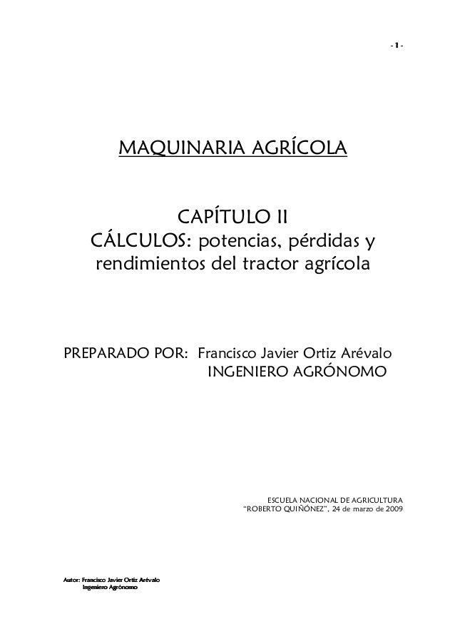 -1-  MAQUINARIA AGRÍCOLA  CAPÍTULO II CÁLCULOS: potencias, pérdidas y rendimientos del tractor agrícola  PREPARADO POR: Fr...
