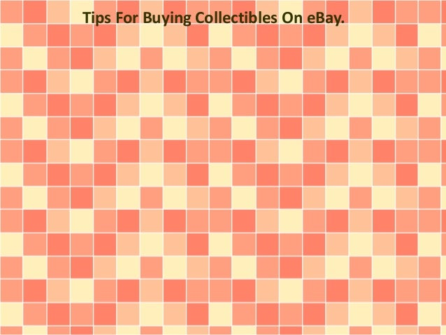 Tips For Buying Collectibles On eBay.
