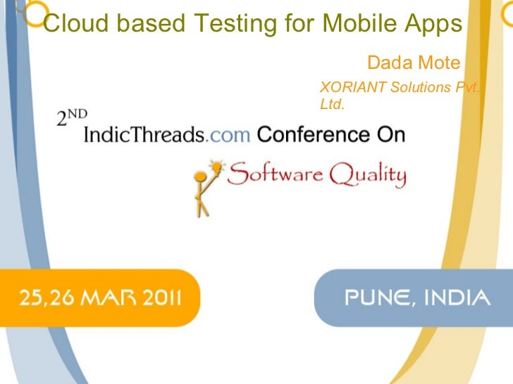 Cloud based Testing for Mobile Apps Dada Mote XORIANT Solutions Pvt. Ltd.