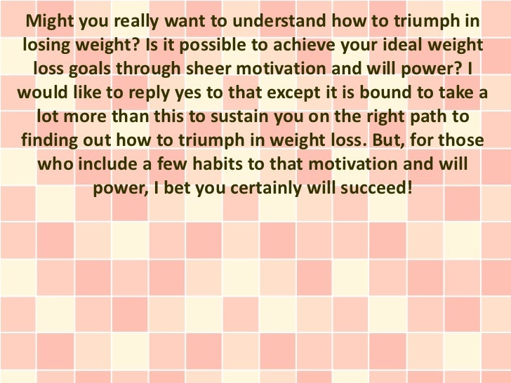 Might you really want to understand how to triumph inlosing weight? Is it possible to achieve your ideal weight  loss goal...